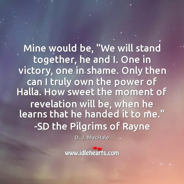 """Mine would be, """"We will stand together, he and I. One in Image"""