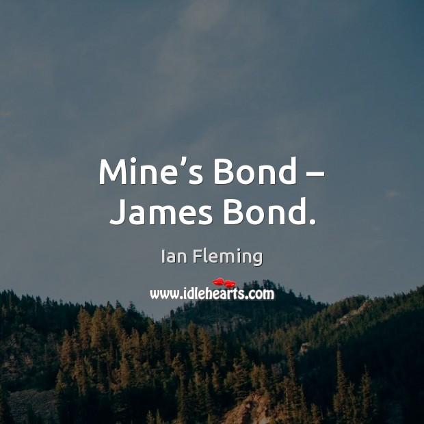 Mine's Bond – James Bond. Image