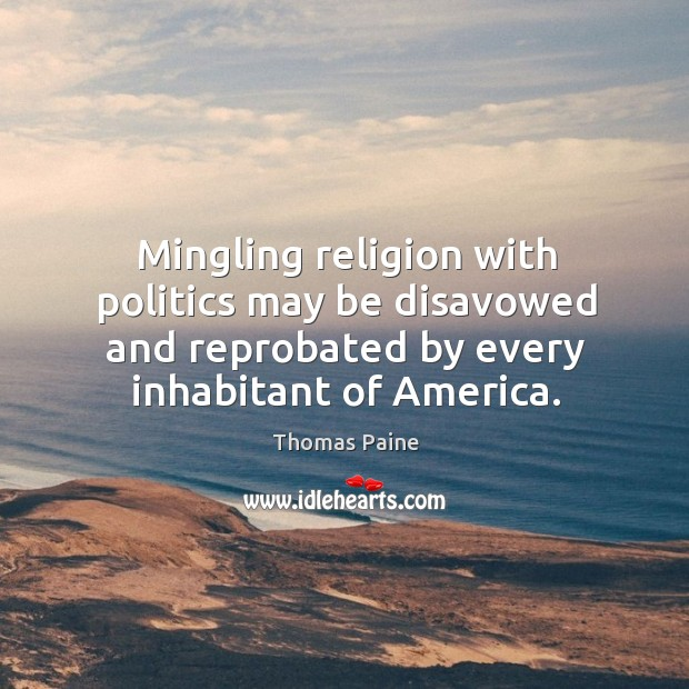 Image, Mingling religion with politics may be disavowed and reprobated by every inhabitant