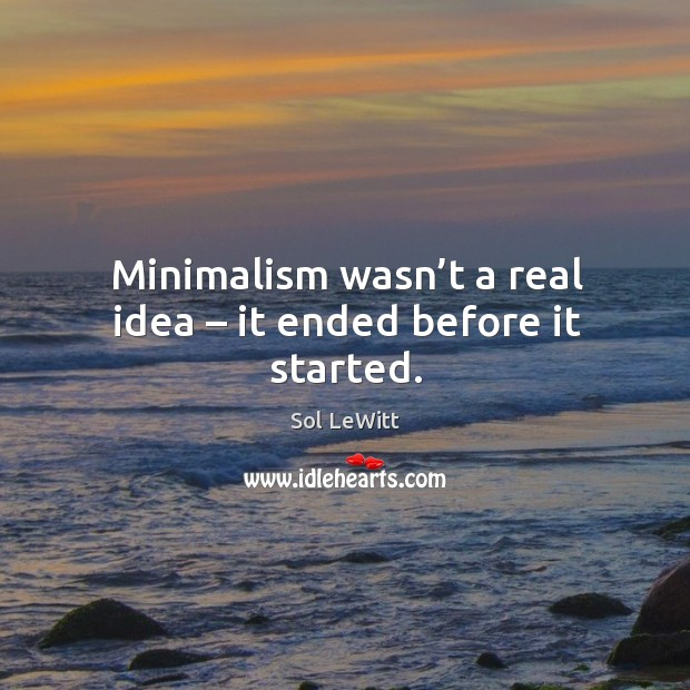 Minimalism wasn't a real idea – it ended before it started. Image