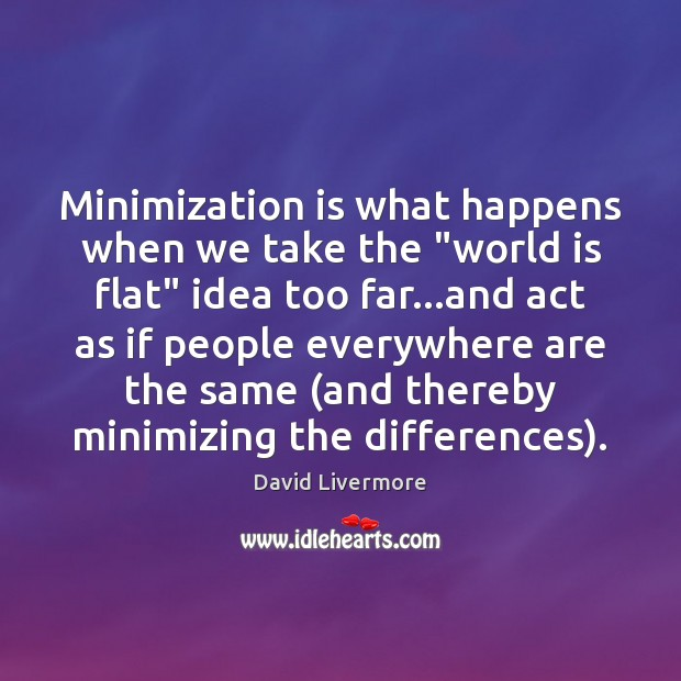 """Image, Minimization is what happens when we take the """"world is flat"""" idea"""