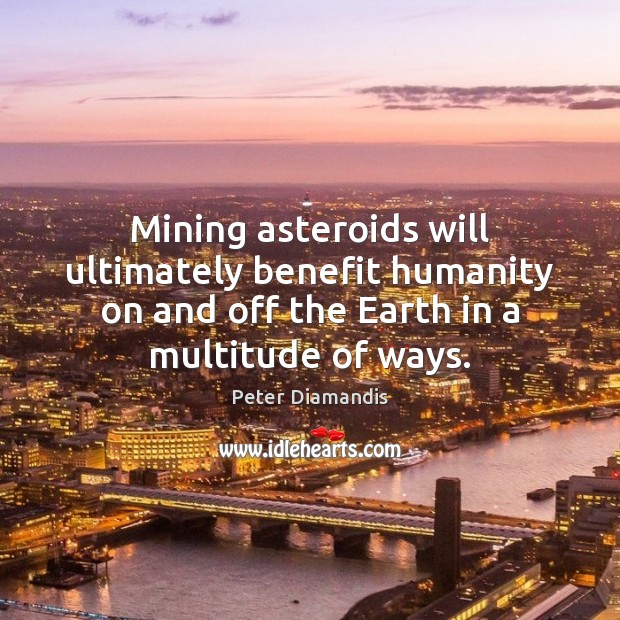 Mining asteroids will ultimately benefit humanity on and off the Earth in Image