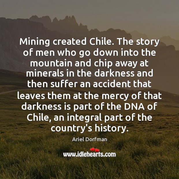 Image, Mining created Chile. The story of men who go down into the
