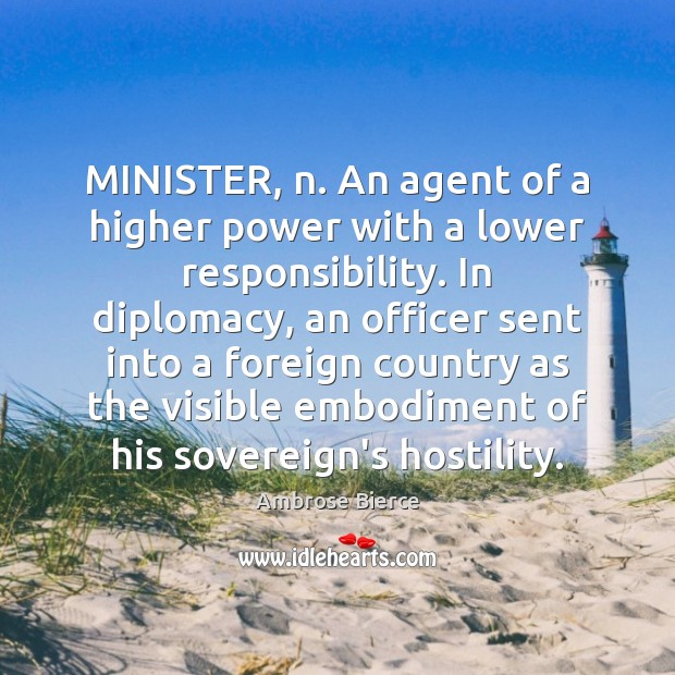 Image, MINISTER, n. An agent of a higher power with a lower responsibility.