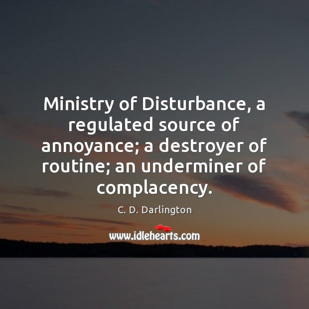 Image, Ministry of Disturbance, a regulated source of annoyance; a destroyer of routine;