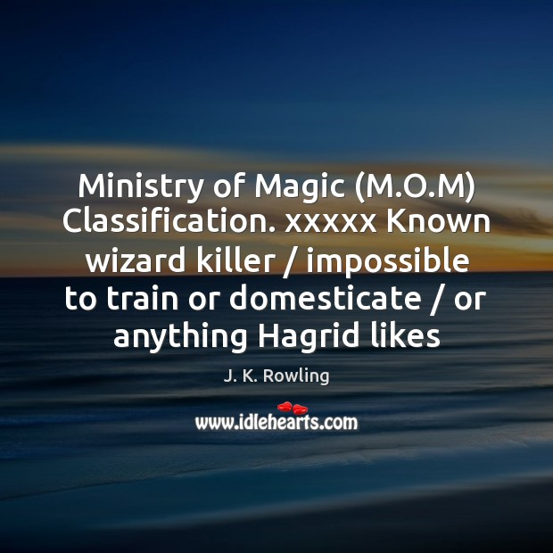 Ministry of Magic (M.O.M) Classification. xxxxx Known wizard killer / impossible Image