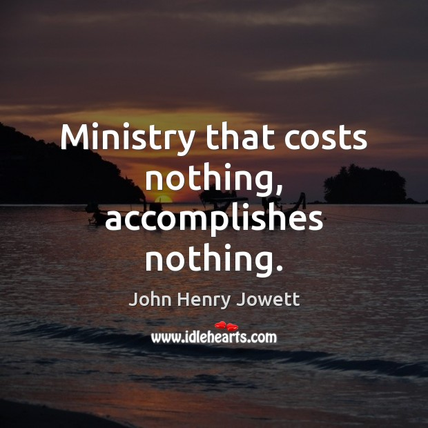 Image, Ministry that costs nothing, accomplishes nothing.
