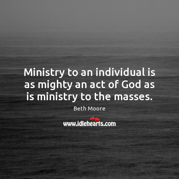 Image, Ministry to an individual is as mighty an act of God as is ministry to the masses.