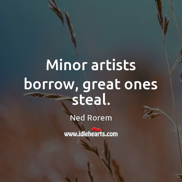Image, Minor artists borrow, great ones steal.