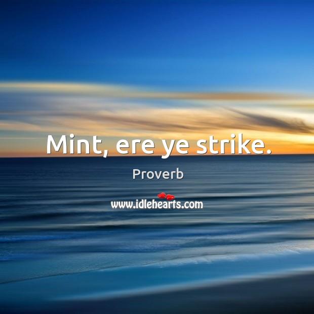 Mint, ere ye strike. Image