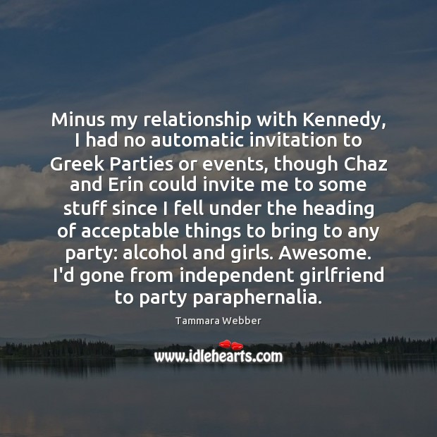 Minus my relationship with Kennedy, I had no automatic invitation to Greek Image