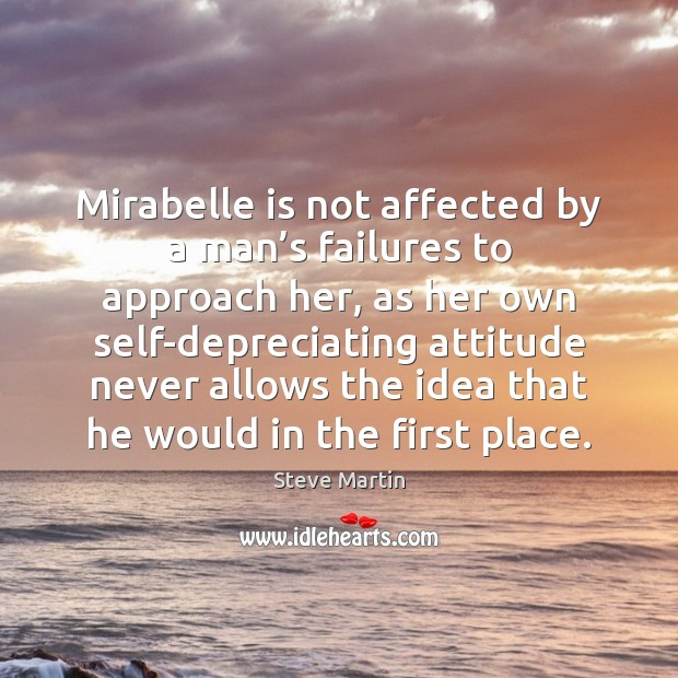 Mirabelle is not affected by a man's failures to approach her, Steve Martin Picture Quote