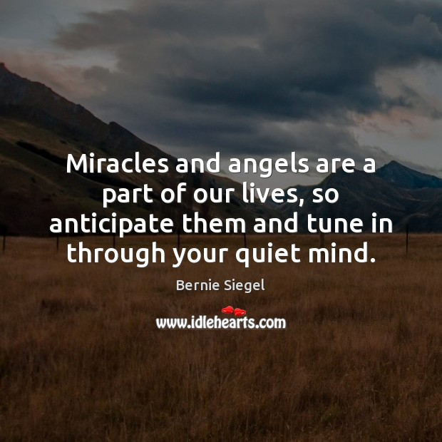 Miracles and angels are a part of our lives, so anticipate them Image