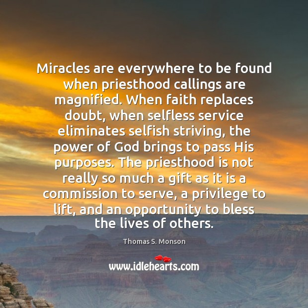 Image, Bless, Brings, Calling, Commission, Doubt, Eliminates, Everywhere, Faith, Found, Gift, God, His, Lift, Lifts, Lives, Lives Of Others, Magnified, Miracle, Miracles, Much, Opportunity, Others, Pass, Power, Power Of God, Priesthood, Privilege, Purpose, Purposes, Really, Replaces, Selfish, Selfless, Selfless Service, Serve, Service, Strive, Striving, Unity