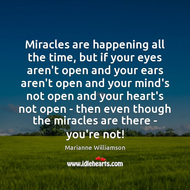 Miracles are happening all the time, but if your eyes aren't open Image