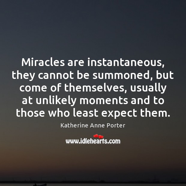 Miracles are instantaneous, they cannot be summoned, but come of themselves, usually Image