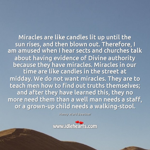 Image, Miracles are like candles lit up until the sun rises, and then