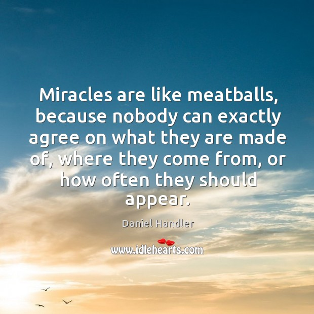 Miracles are like meatballs, because nobody can exactly agree on what they Image
