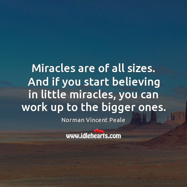 Image, Miracles are of all sizes. And if you start believing in little