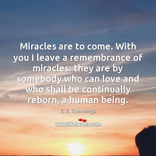 Miracles are to come. With you I leave a remembrance of miracles: Image