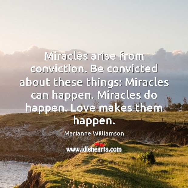 Image, Miracles arise from conviction. Be convicted about these things: Miracles can happen.