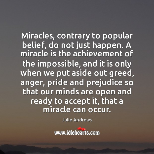 Miracles, contrary to popular belief, do not just happen. A miracle is Julie Andrews Picture Quote
