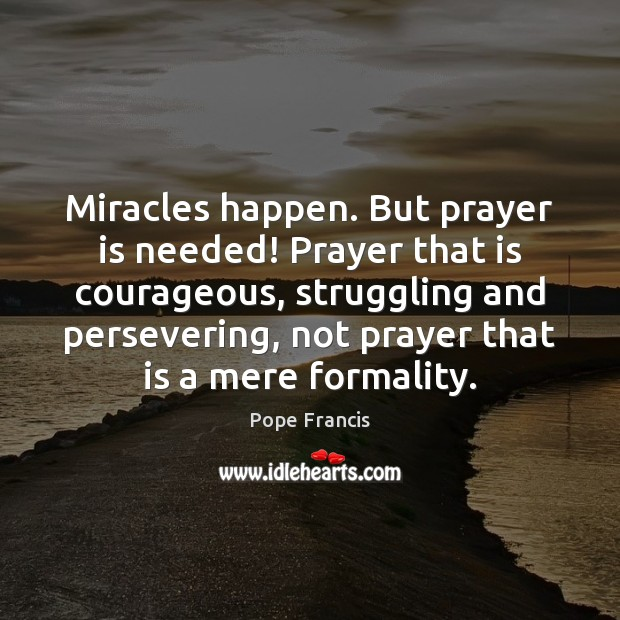 Miracles happen. But prayer is needed! Prayer that is courageous, struggling and Image