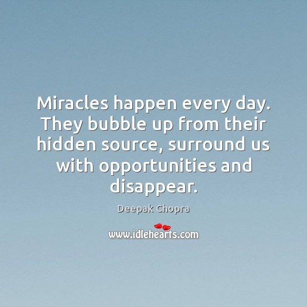 Miracles happen every day. They bubble up from their hidden source, surround Image