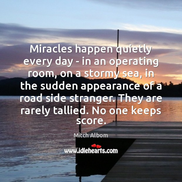 Miracles happen quietly every day – in an operating room, on a Mitch Albom Picture Quote