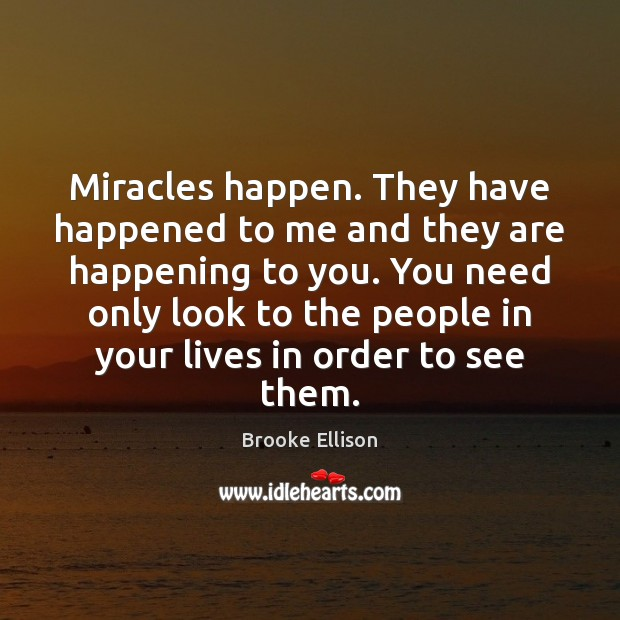 Image, Miracles happen. They have happened to me and they are happening to