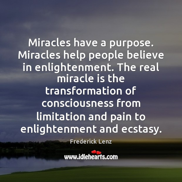 Image, Miracles have a purpose. Miracles help people believe in enlightenment. The real
