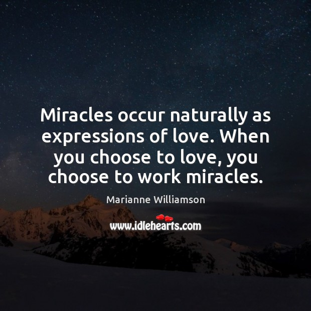 Image, Miracles occur naturally as expressions of love. When you choose to love,