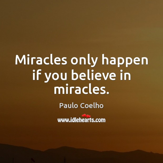 Miracles only happen if you believe in miracles. Image