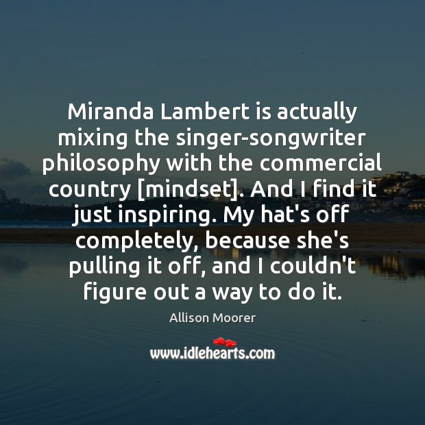 Image, Miranda Lambert is actually mixing the singer-songwriter philosophy with the commercial country [
