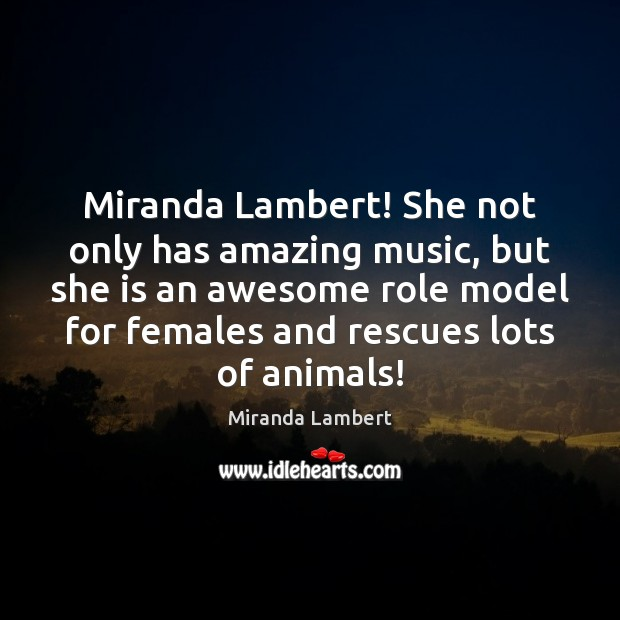 Image, Miranda Lambert! She not only has amazing music, but she is an