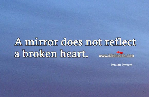Image, A mirror does not reflect a broken heart.