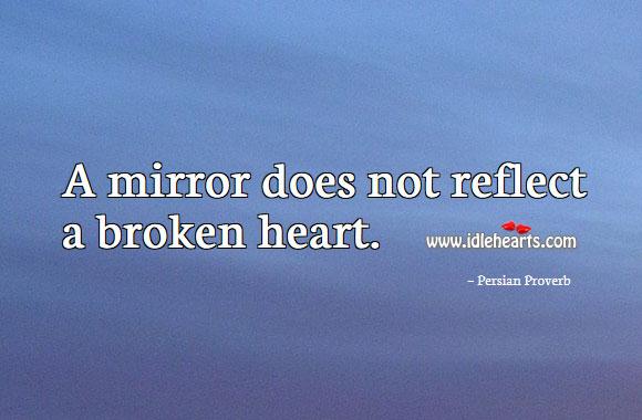 A Mirror Does Not Reflect A Broken Heart.