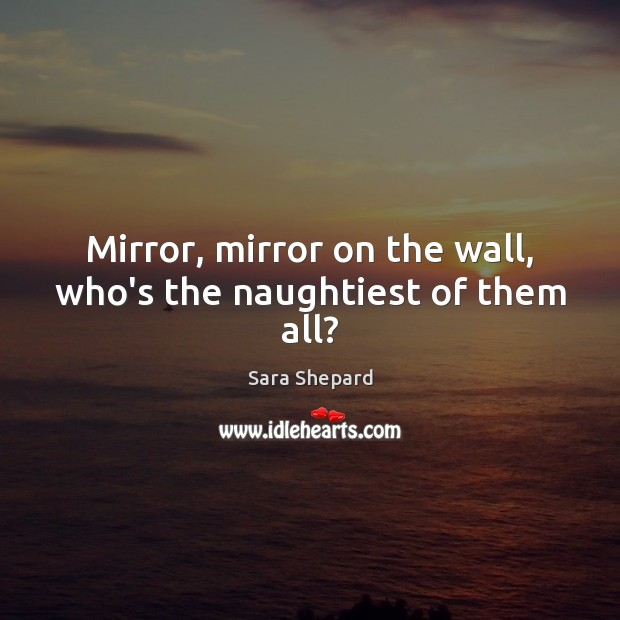 Mirror, mirror on the wall, who's the naughtiest of them all? Image