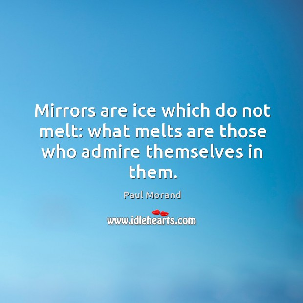 Mirrors are ice which do not melt: what melts are those who admire themselves in them. Image