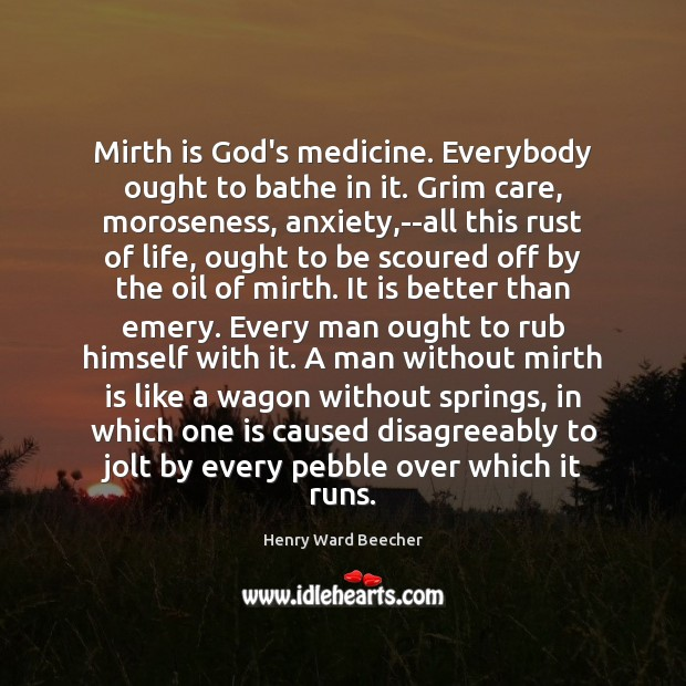 Image, Mirth is God's medicine. Everybody ought to bathe in it. Grim care,