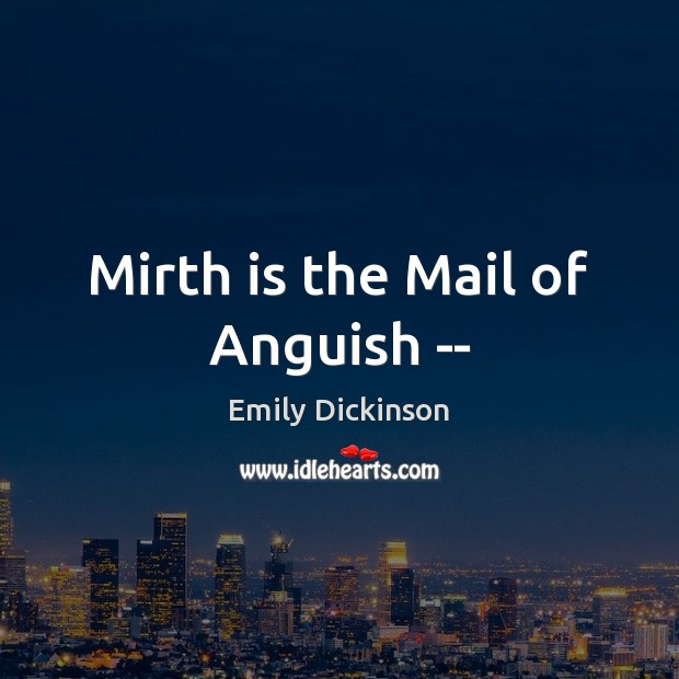 Mirth is the Mail of Anguish — Emily Dickinson Picture Quote
