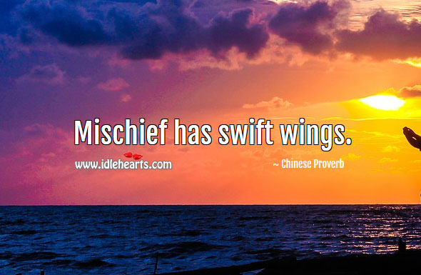 Image, Mischief has swift wings.