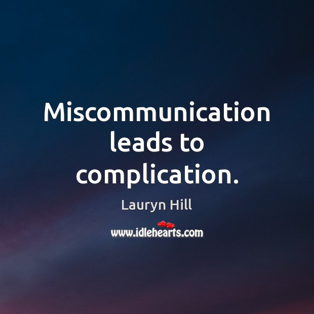 Miscommunication leads to complication. Image