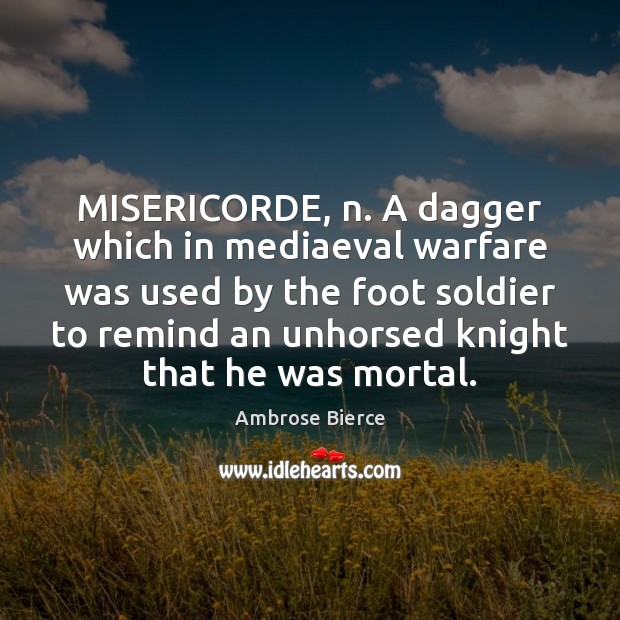 Image, MISERICORDE, n. A dagger which in mediaeval warfare was used by the