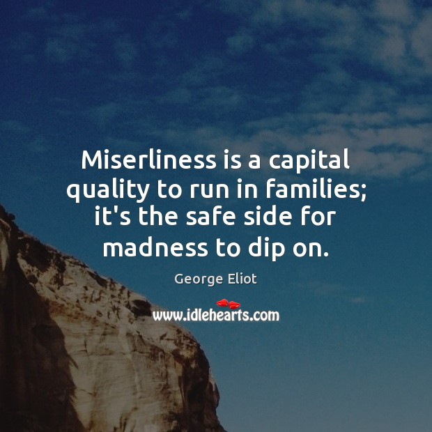 Image, Miserliness is a capital quality to run in families; it's the safe