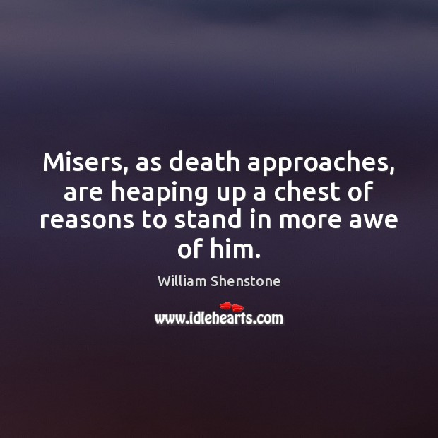 Misers, as death approaches, are heaping up a chest of reasons to Image