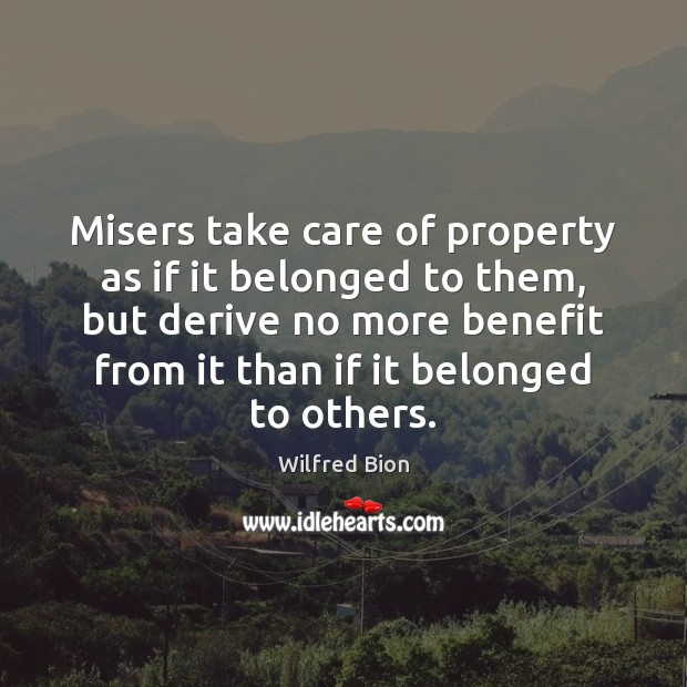 Misers take care of property as if it belonged to them, but Image