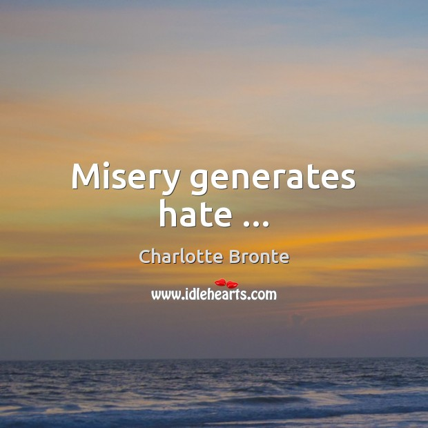 Image, Misery generates hate …