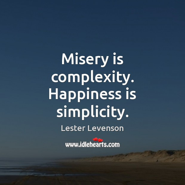 Misery is complexity. Happiness is simplicity. Happiness Quotes Image