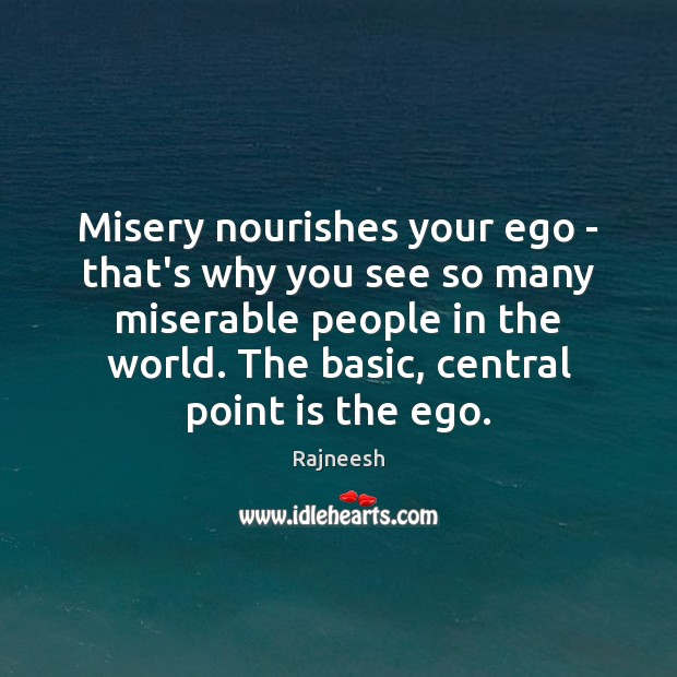 Image, Misery nourishes your ego – that's why you see so many miserable